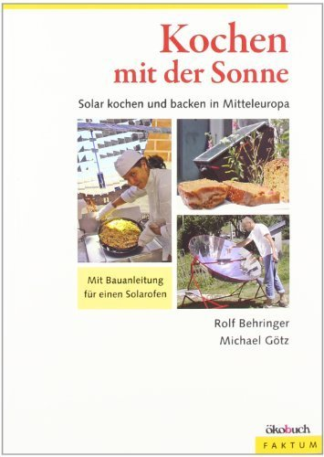 Preisvergleich Produktbild Kochen mit der Sonne: Solar kochen und backen in Mitteleuropa. Mit Bauanleitung für einen Solarofen von Behringer. Rolf (2008) Broschiert