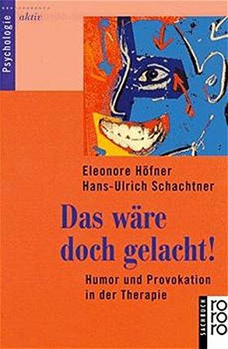 Das wäre doch gelacht!: Humor und Provokation in der Therapie