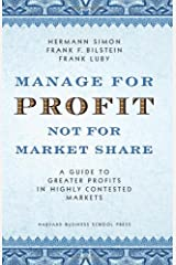 Manage For Profit, Not For Market Share: A Guide to Greater Profits In Highly Contested Markets Kindle Edition