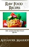 Raw Food Recipes: The 10 Greatest Raw Foos Recipes Ever (English Edition)