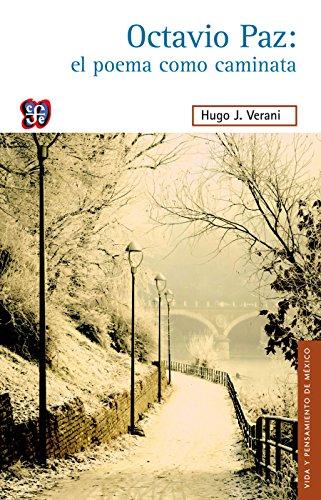 Octavio Paz: el poema como caminata (Vida y Pensamiento de Mexico) por Hugo J. Verani