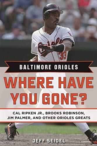 Baltimore Orioles: Where Have You Gone? Cal Ripken Jr., Brooks Robinson, Jim Palmer, and Other Orioles Greats (English Edition) por Jeff Seidel