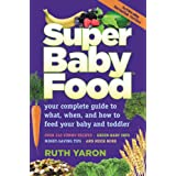 Super Baby Food: Absolutely everything you should know about feeding your baby and toddler during the first three years. (English Edition)