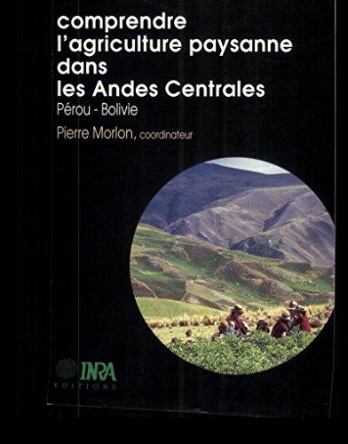 Comprendre l'agriculture paysanne dans les Andes Centrales (Pérou-Bolivie) (Ecologie et aménagement rural) par Pierre Morlon