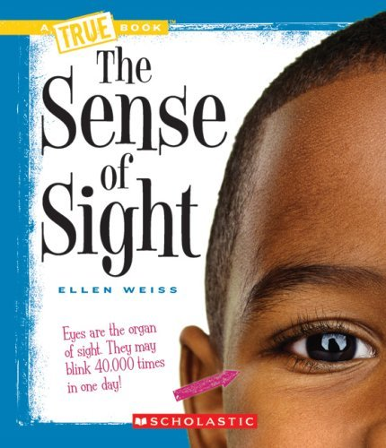 The Sense of Sight (New True Books: Health (Library)) by Assistant Professor School of Architecture Ellen Weiss (2008-09-01)