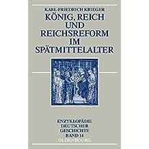 König, Reich und Reichsreform im Spätmittelalter (Enzyklopädie deutscher Geschichte, Band 14)