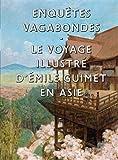Enquêtes vagabondes: Le voyage illustré d'Émile Guimet en Asie