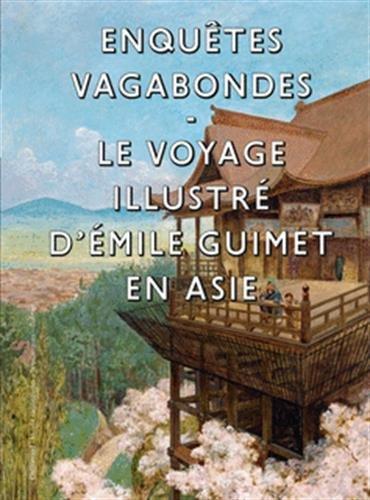 Enquêtes vagabondes : Le voyage illustré d'Emile Guimet en Asie
