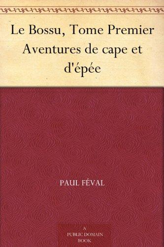 Couverture du livre Le Bossu, Tome Premier Aventures de cape et d'épée