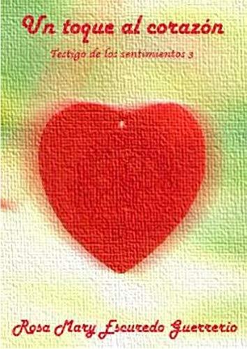 Un toque al Corazón: Testigo de los Sentimientos 3 (Spanish Edition) Rosa Toque
