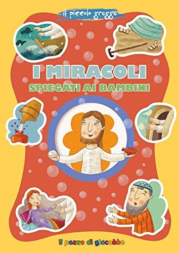 I miracoli spiegati ai bambini. Ediz. illustrata di Marco Pappalardo,T. D'Incalci