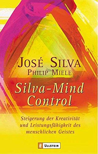 Preisvergleich Produktbild Silva Mind Control: Die universelle Methode zur Steigerung der Kreativität und Leistungsfähigkeit des menschlichen Geistes