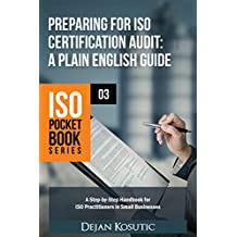 Preparing for ISO Certification Audit – A Plain English Guide: A step-by-step handbook for ISO practitioners in small businesses (ISO Pocket Book Series)