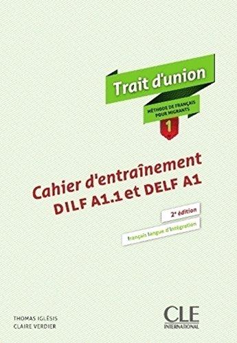 Trait d'union 1 : Cahier d'entraînement DILF A1,1 et DELF A1