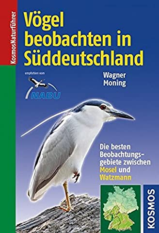 Vögel beobachten in Süddeutschland: Die besten Beobachtungsgebiete zwischen Mosel und Watzmann
