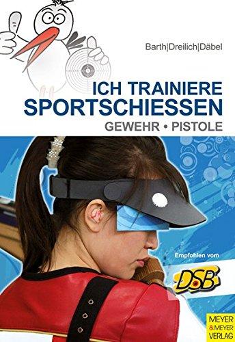Ich trainiere Sportschießen: Gewehr - Pistole -