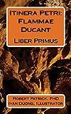 Itinera Petri: Flammae Ducant: Liber Primus