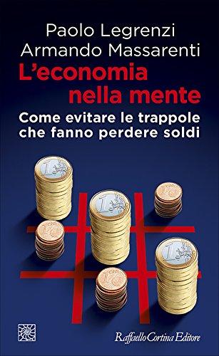L'economia nella mente. Come evitare le trappole che fanno perdere soldi
