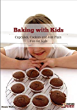 Baking With Kids: Cupcakes, Cookies, and Just Plain Fun for Kids (English Edition)