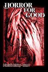 Horror For Good: A Charitable Anthology: Volume 1