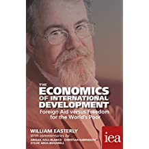 The Economics of International Development: Foreign Aid versus Freedom for the World's Poor: Foreign Aid versus Freedom for the World's Poor (Readings in Political Economy)