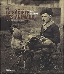 La société des animaux : De la Révolution à la Libération