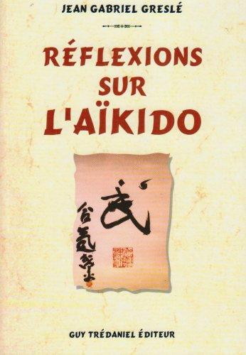 Réflexions sur l'aïkido par Jean-Gabriel Greslé