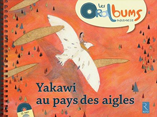 Yakawi au pays des aigles (+ CD audio) par Me Stéphanie Massiot, Samuel Mignery