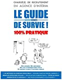CHARGE DE RECRUTEMENT EN AGENCE D'INTERIM : LE GUIDE DE SURVIE !...