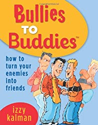 Bullies To Buddies: How To Turn Your Enemies Into Friends