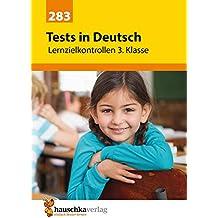 Tests in Deutsch - Lernzielkontrollen 3. Klasse (Lernzielkontrollen, Klassenarbeiten und Proben, Band 283)