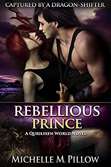 Rebellious Prince: A Qurilixen World Novel (Captured by a Dragon-Shifter Book 2) (English Edition) di [Pillow, Michelle M.]