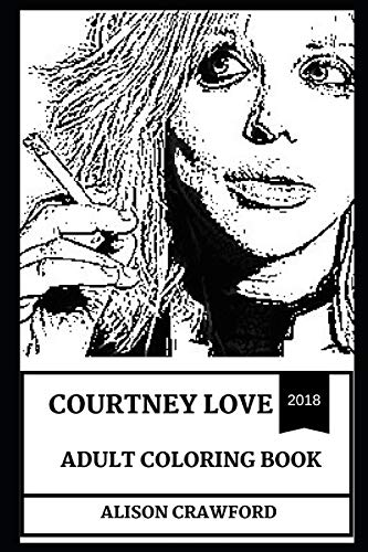 Courtney Love Adult Coloring Book: Legendary Female Punk and Grunge Diva and Kurt Cobain's Wife, Acclaimed Actress and Manga Writer Inspired Adult Coloring Book (Courtney Love Books, Band 0)
