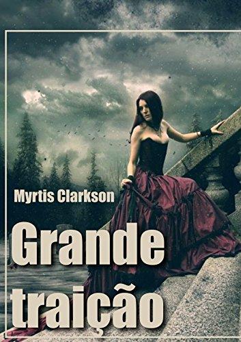 Grande traição (Portuguese Edition) par Myrtis Clarkson