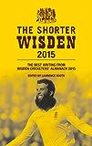 The Shorter Wisden 2015: The Best Writing from Wisden Cricketers' Almanack 2015