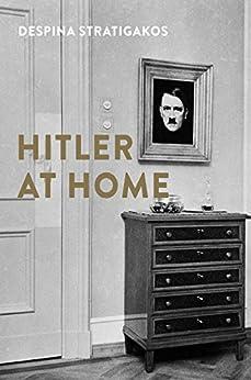 Hitler at Home by [Stratigakos, Despina]