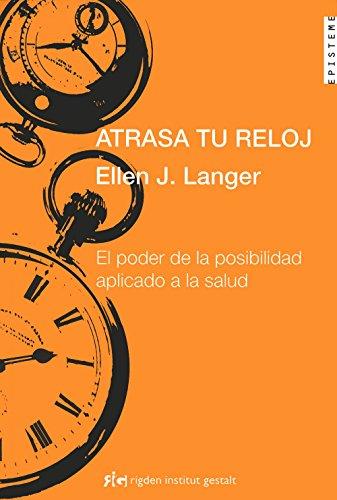 Atrasa tu reloj - el poder de la posibilidad aplicado a la salud (Episteme (rigden))