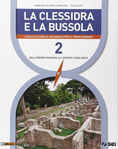 La clessidra e la bussola. Corso di storia e geografia. Per il 1 biennio delle Scuole superiori. Con e-book. Con espansione online: 2
