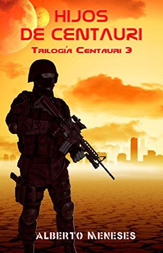 Hijos de Centauri: Trilogía Centauri 3 por Alberto Meneses