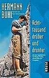 Achttausend drüber und drunter: Mit den Tagebüchern von Nanga Parbat, Broad Peak und Chogolisa - Hermann Buhl