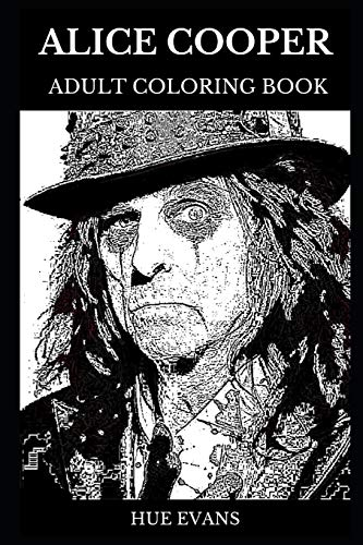 Alice Cooper Adult Coloring Book: Multiple Awards Winning Rock Legend and Famous Macabre Singer, Shock King Star and Facepaint Icon Inspired Adult Coloring Book (Alice Cooper Books, Band 0)