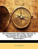 Des Voituriers Par Terre, Par Eau Et Par Chemin de Fer: Ou, Traite Theorique Et Pratique Des Transports ...