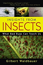 Insights From Insects: What Bad Bugs Can Teach Us by Gilbert Waldbauer (2005-03-11)