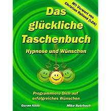 Das glückliche Taschenbuch – Wünschen und Hypnose: Programmiere Dich auf erfolgreiches Wünschen