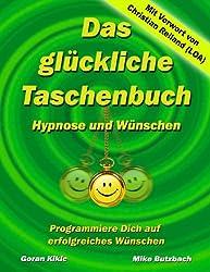 Das glückliche Taschenbuch - Wünschen und Hypnose: Programmiere Dich auf erfolgreiches Wünschen