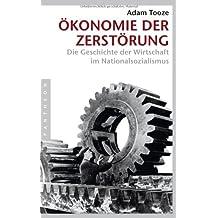 Ökonomie der Zerstörung: Die Geschichte der Wirtschaft im Nationalsozialismus