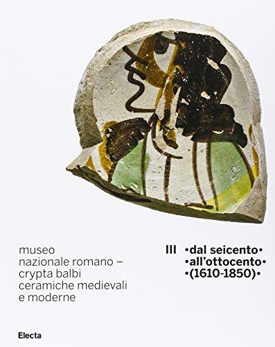Museo nazionale romano Crypta Balbi. Ceramiche medievali e moderne. Ediz. illustrata: 3 (Soprintendenza archeologica di Roma) por Marco Ricci