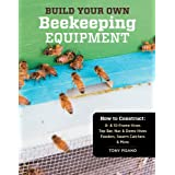 Build Your Own Beekeeping Equipment: How to Construct 8- & 10-Frame Hives; Top Bar, Nuc & Demo Hives; Feeders, Swarm Catchers & More (English Edition)
