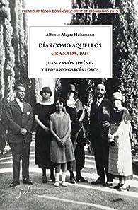 Días como aquellos. Granada, 1924: Premio Antonio Domínguez Ortiz de Biografías 2019 par Alfonso Alegre