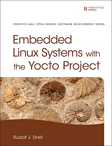 Embedded Linux Systems with the Yocto Project (Pearson Open Source Software Development Series) (English Edition)